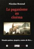 Nicolas Bonnal - Le paganisme au cinéma - Mondes païens, épopées, contes de fées....