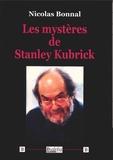 Nicolas Bonnal - Les mystères de Stanley Kubrick - Une approche culturelle et critique.