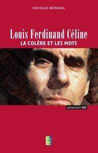 Nicolas Bonnal - Louis-Ferdinand Céline - La colère et les mots.