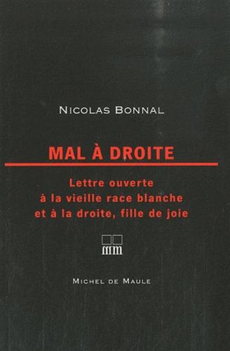 Nicolas Bonnal - Mal à droite - Lettre ouverte à la vieille race blanche et à la droite, fille de joie.