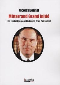 Nicolas Bonnal - Mitterrand Grand Initié - Les tentations ésotériques d'un Président.