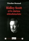Nicolas Bonnal - Ridley Scott et le cinéma rétrofuturiste.
