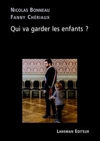 Nicolas Bonneau et Fanny Chériaux - Qui va garder les enfants ?.