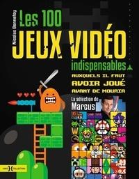 Nicolas Bonnefoy et Marc Lacombe - 100 jeux vidéo indispensables auxquels il faut avoir joué avant de mourir.