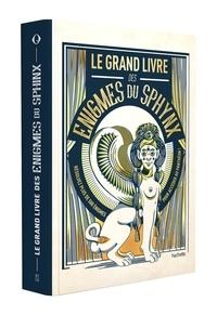 Nicolas Bonnefoy - Le grand livre des énigmes du Sphinx - Résolvez plus de 500 énigmes pour accéder au panthéon !.