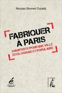 Nicolas Bonnet - Fabriquer à Paris - Manifeste pour une ville écologique et populaire.