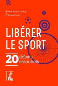 Nicolas Bonnet-Oulaldj et Adrien Pécout - Libérer le sport - 20 débats essentiels.