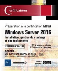 Nicolas Bonnet - Windows Server 2016 : installation, gestion du stockage et des traitements - Préparation à la certification MCSA - Examen N° 70-740.