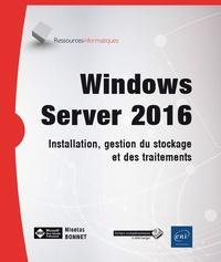 Nicolas Bonnet - Windows Server 2016 - Installation, gestion du stockage et des traitements.