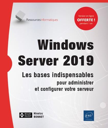 Windows Server 2019. Les bases indispensables pour administrer et configurer votre serveur