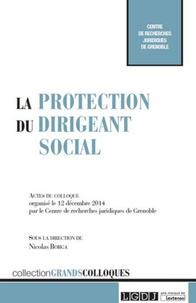 La protection du dirigeant social - Actes du colloque organisé le 12 décembre 2014 par le Centre de recherches juridiques de Grenoble.pdf