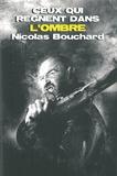 Nicolas Bouchard - Ceux qui règnent dans l'ombre.