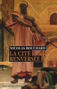 Nicolas Bouchard - La Cité renversée.