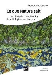 Nicolas Bouleau - Ce que la nature sait - La révolution combinatoire de la biologie et ses dangers.