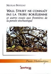 Nicolas Bouleau - Wall Street ne connaît pas la tribu borélienne et autres essais aux frontières de la pensée stochastique.