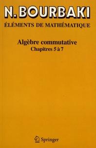 Nicolas Bourbaki - Algèbre commutative - Chapitres 5 à 7.