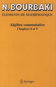 Nicolas Bourbaki - Algèbre commutative - Chapitres 8 et 9.
