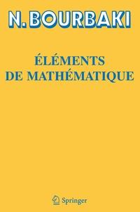 Nicolas Bourbaki - Eléments de mathématiques - 28 volumes.