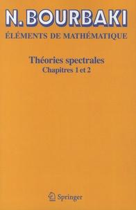 Nicolas Bourbaki - Théories spectrales - Chapitres 1 et 2.