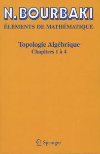 Nicolas Bourbaki - Topologie algébrique - Chapitres 1 à 4.
