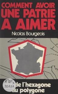 Nicolas Bourgeois - Comment avoir une patrie à aimer - Ou De l'hexagone au polygone.