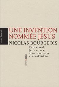Nicolas Bourgeois - Une invention nommée Jésus.