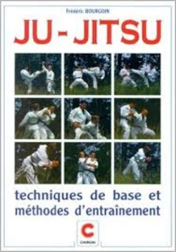 Nicolas Bourgoin - Ju-jitsu - Techniques de base et méthodes d'entraînement.