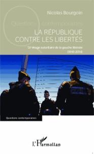 Nicolas Bourgoin - La République contre les libertés - Le virage autoritaire de la gauche libérale (1995-2014).