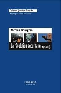 Nicolas Bourgoin - La Révolution sécuritaire (1976-2012).