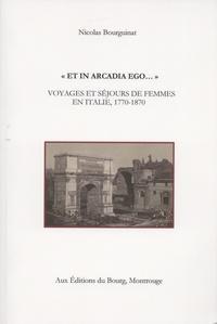 """Nicolas Bourguinat - """"Et in Arcadia ego..."""" - Voyages et séjours de femmes en Italie, 1770-1870."""