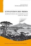 Nicolas Bourguinat - L'invention des Midis - Représentations de l'Europe du Sud (XVIIIe-XXe siècle).