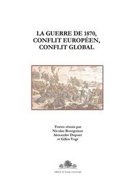 Nicolas Bourguinat et Alexandre Dupont - La guerre de 1870, conflit européen, conflit global - Actes du colloque de Strasbourg des 6 et 7 février 2020.