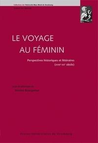 Nicolas Bourguinat - Le voyage au féminin - Perspectives historiques et littéraires (XVIIIee - XXe siècles).