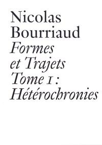 Nicolas Bourriaud - Formes et trajets - Tome 1, Hétérochronies.