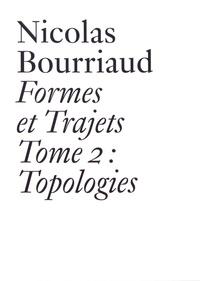 Nicolas Bourriaud - Formes et trajets - Tome 2, Topologies.