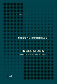Nicolas Bourriaud - Inclusions - Esthétique du capitalocène.