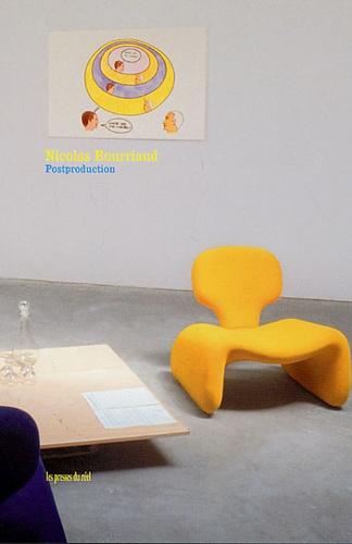 Nicolas Bourriaud - Postproduction - La culture comme scénario : comment l'art reprogramme le monde contemporain.