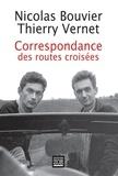 Nicolas Bouvier et Thierry Vernet - Correspondance des routes croisées 1945-1964.