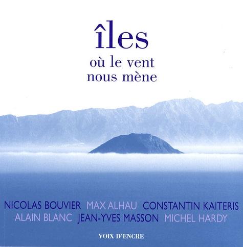Nicolas Bouvier et Max Alhau - Iles où le vent nous mène.