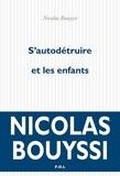Nicolas Bouyssi - S'autodétruire et les enfants.