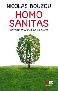 Nicolas Bouzou - Homo Sanitas - Histoire et avenir de la santé.