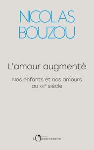 Nicolas Bouzou - L'amour augmenté - Nos enfants et nos amours au XXIe siècle.
