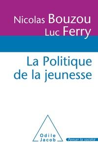 Nicolas Bouzou et Luc Ferry - La Politique de la jeunesse - Rapport au Premier ministre.