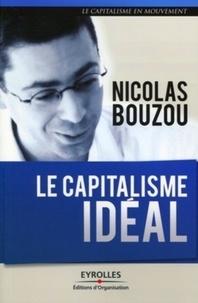 Nicolas Bouzou - Le capitalisme idéal.
