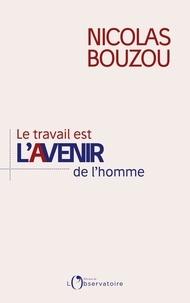 Nicolas Bouzou - Le travail est l'avenir de l'homme.