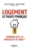 Nicolas Bouzou et Denys Brunel - Logement : le fiasco français - Pourquoi est-ce si difficile de se loger ?.