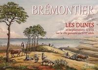 Nicolas Bremontier - Bremontier - les dunes - Et les pantations de pins sur la cote gasconne au xviiie siecle.