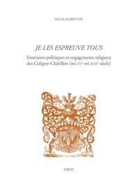Nicolas Breton - Je les espreuve tous - Itinéraires politiques et engagements religieux des Coligny-Châtillon (mi XVe-mi XVIIe siècle).
