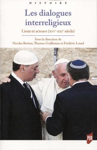 Les dialogues interreligieux. Lieux et acteurs (XVIe-XXIe siècle)