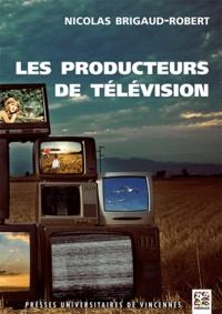Nicolas Brigaud-Robert - Les producteurs de télévision.
